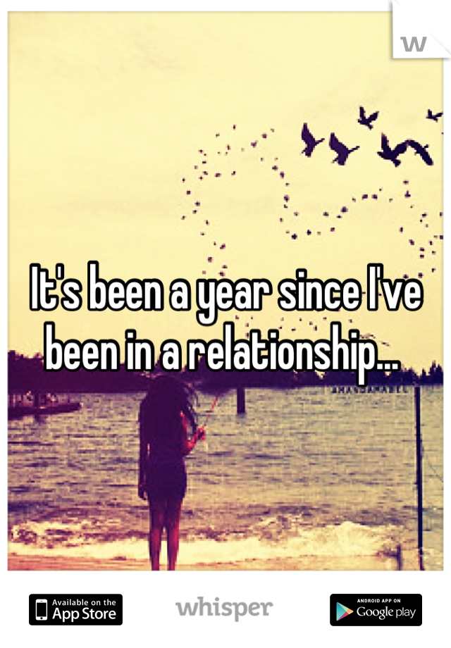 It's been a year since I've been in a relationship...