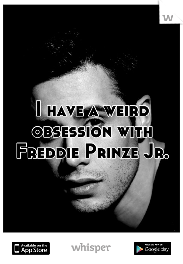 I have a weird obsession with Freddie Prinze Jr.