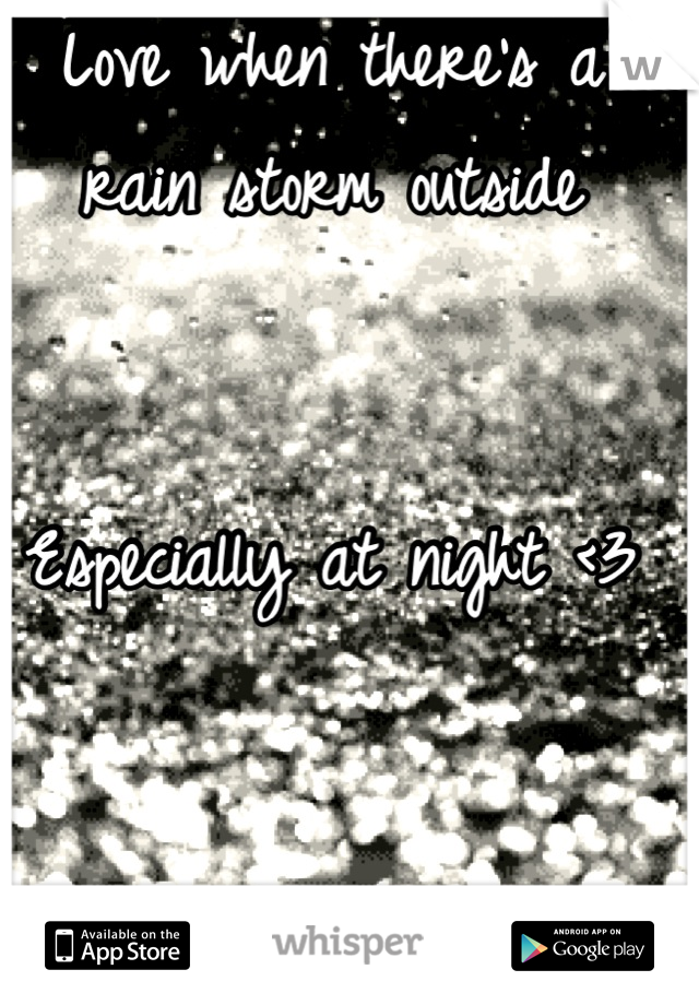 Love when there's a rain storm outside    Especially at night <3