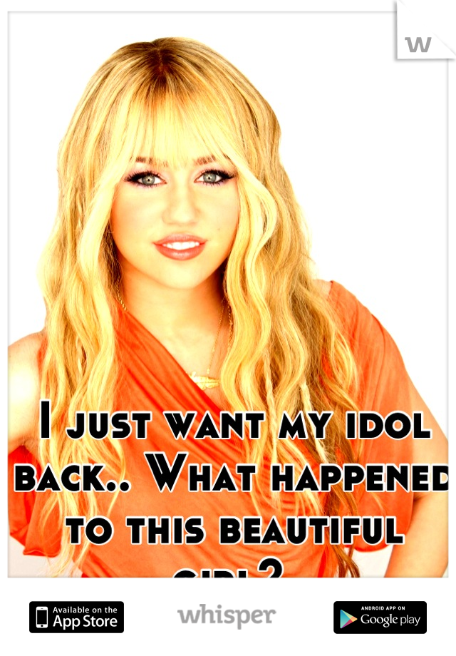 I just want my idol back.. What happened to this beautiful girl?