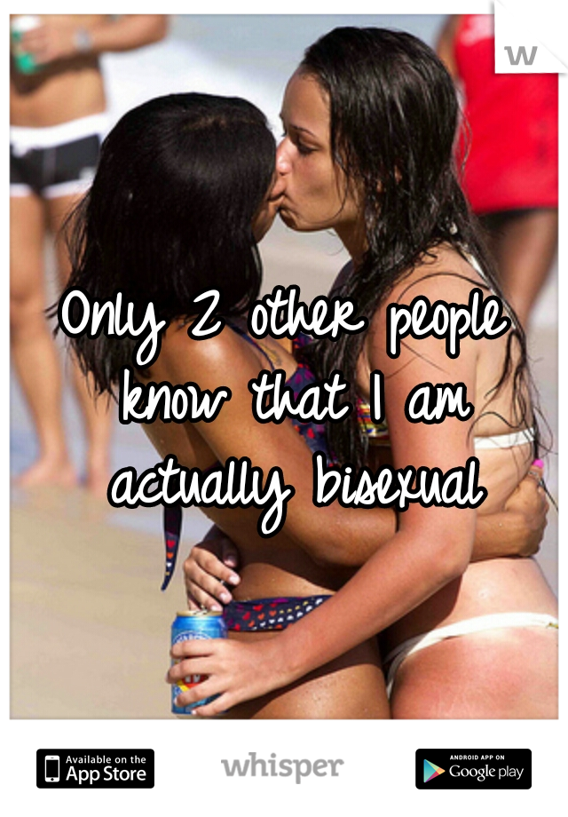 Only 2 other people know that I am actually bisexual