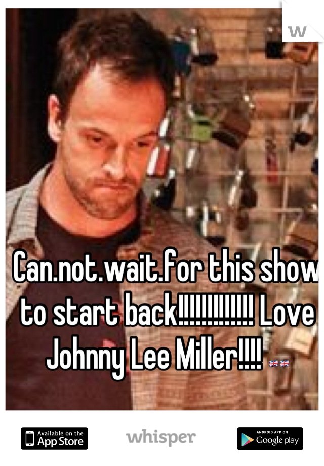 Can.not.wait.for this show to start back!!!!!!!!!!!!! Love Johnny Lee Miller!!!! 🇬🇧🇬🇧