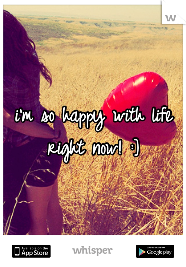 i'm so happy with life right now! :]