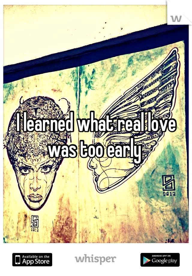 I learned what real love was too early