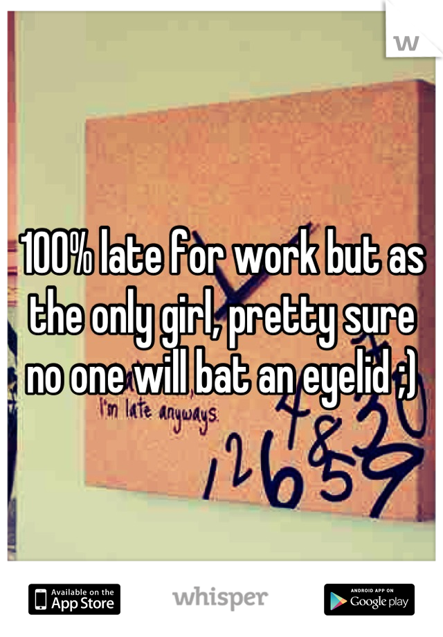 100% late for work but as the only girl, pretty sure no one will bat an eyelid ;)