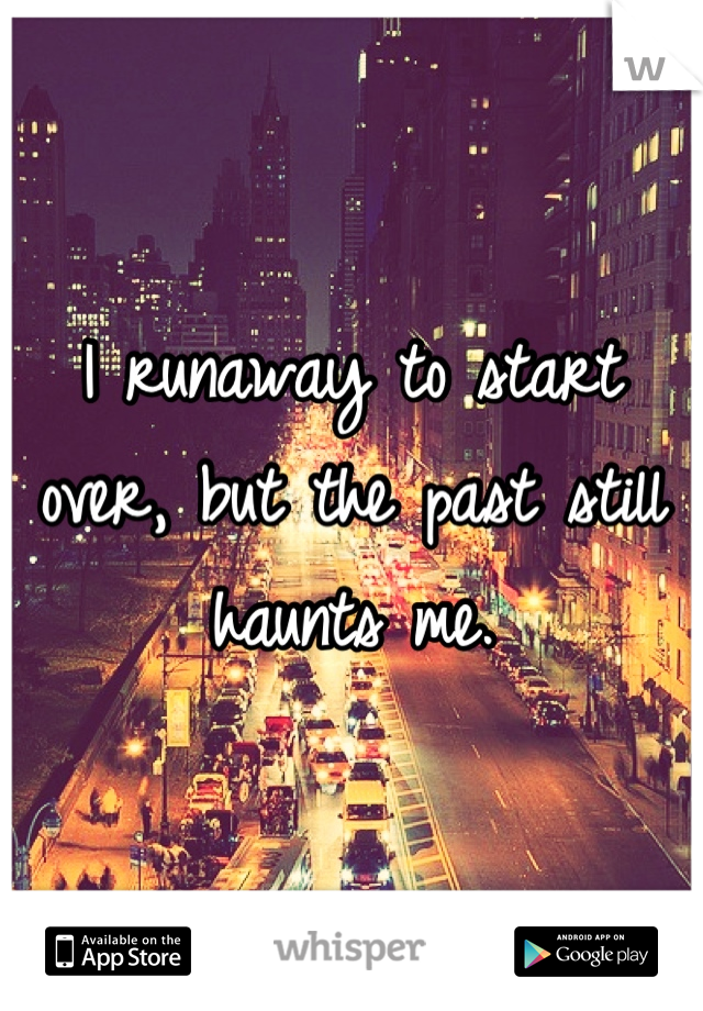 I runaway to start over, but the past still haunts me.