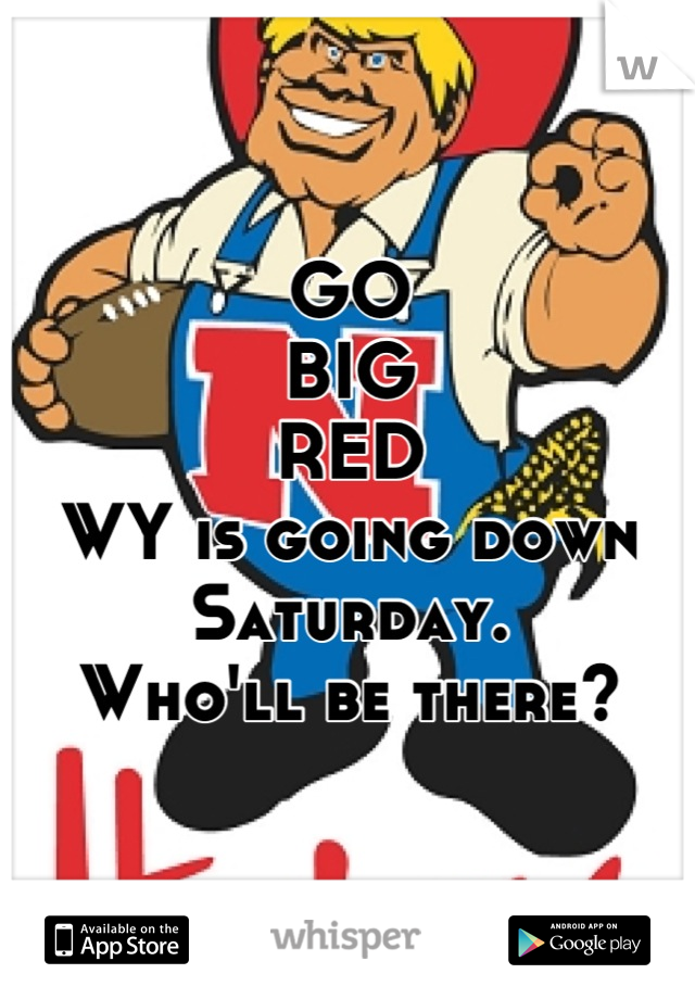 GO BIG RED WY is going down Saturday. Who'll be there?