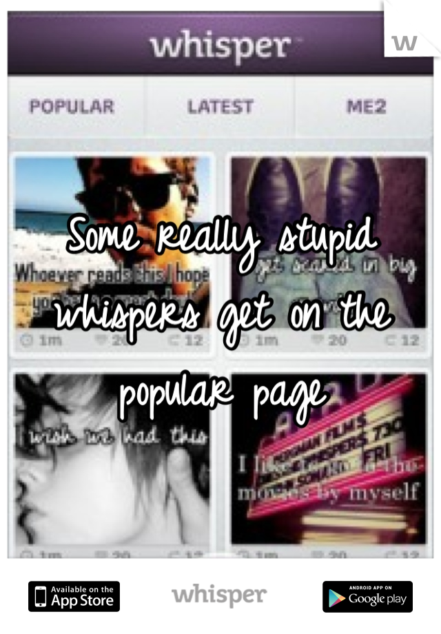 Some really stupid whispers get on the popular page