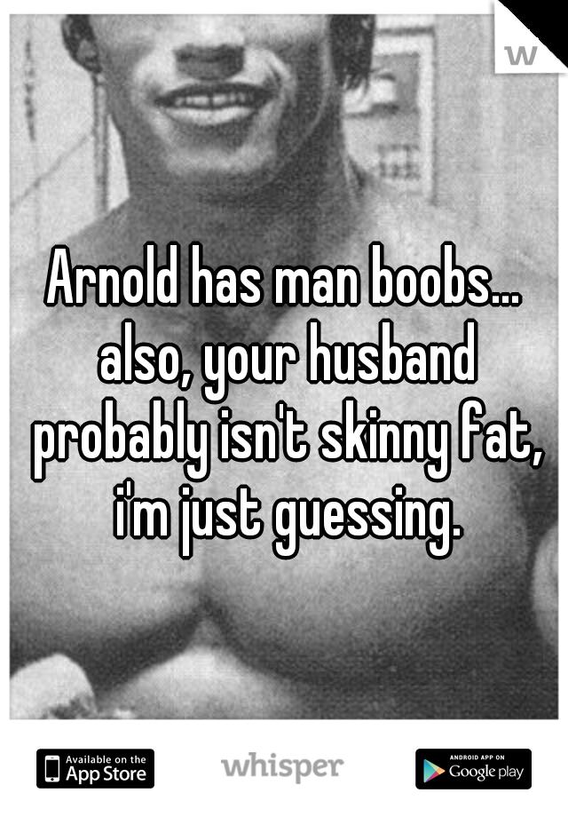 Fat man boobs skinny Fatboy, A