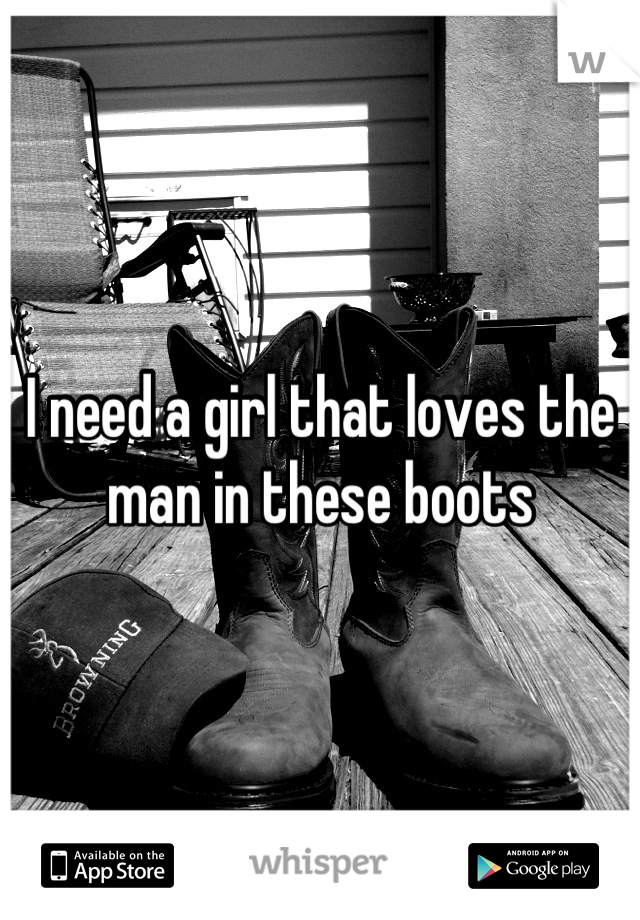 I need a girl that loves the man in these boots