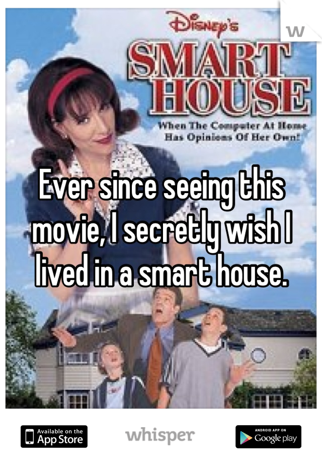 Ever since seeing this movie, I secretly wish I lived in a smart house.