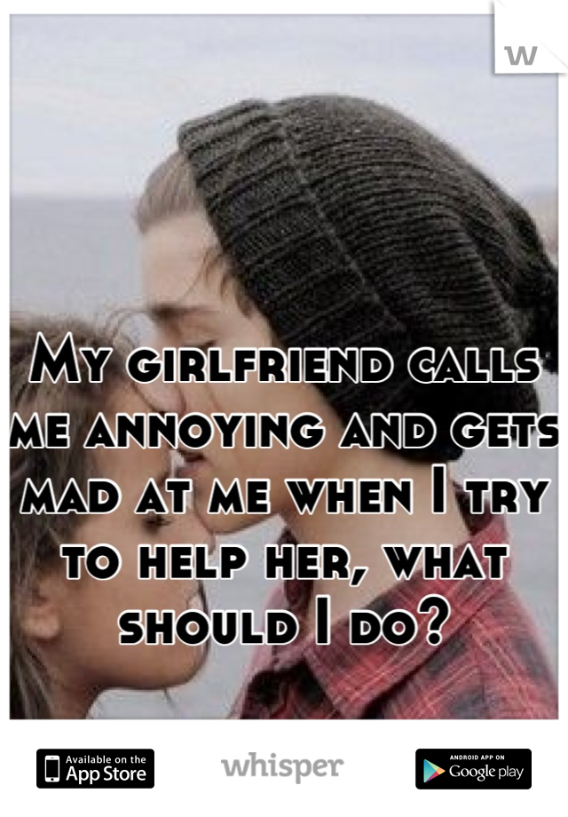 my girlfriend is annoying