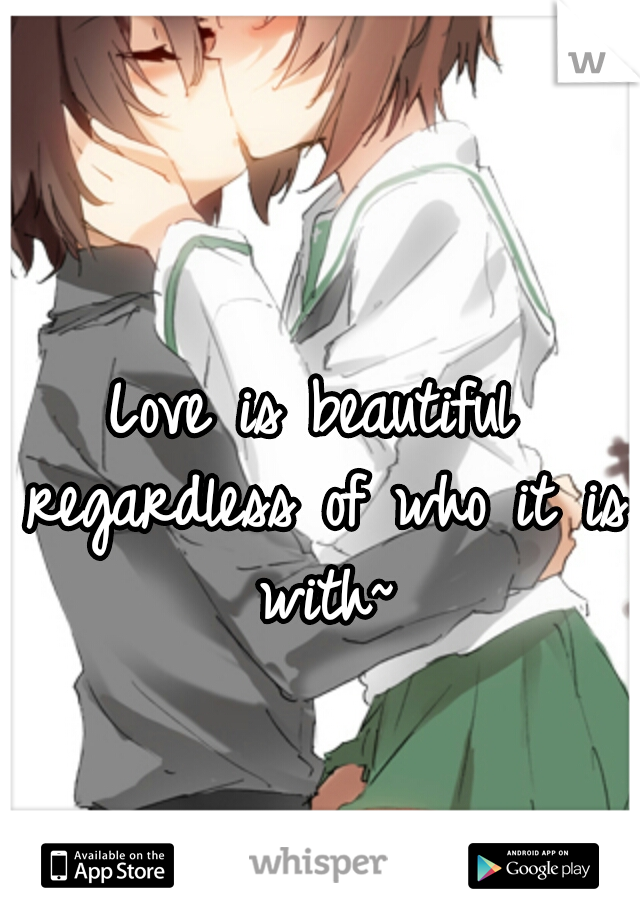Love is beautiful regardless of who it is with~