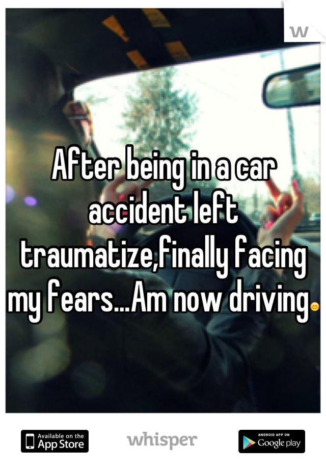 After being in a car accident left traumatize,finally facing my fears...Am now driving😊