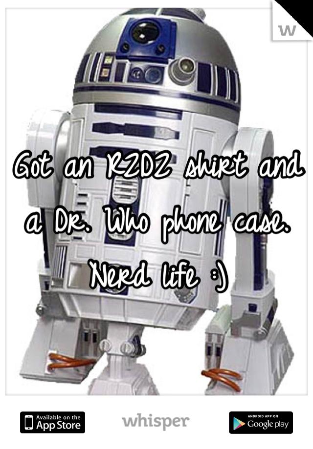 Got an R2D2 shirt and a Dr. Who phone case. Nerd life :)