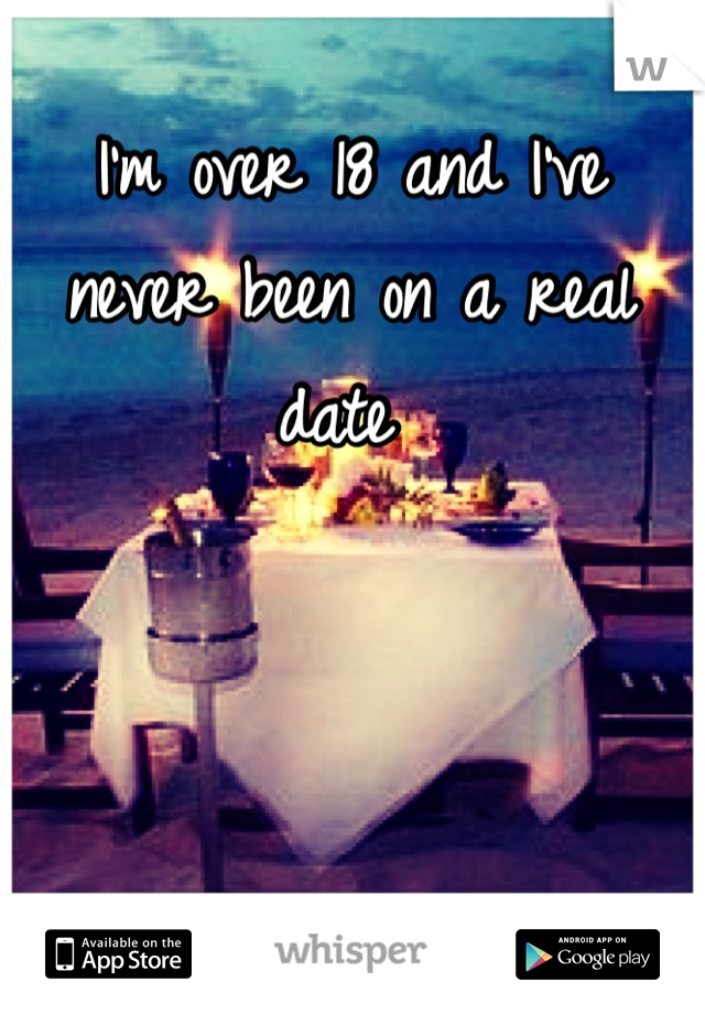 I'm over 18 and I've never been on a real date