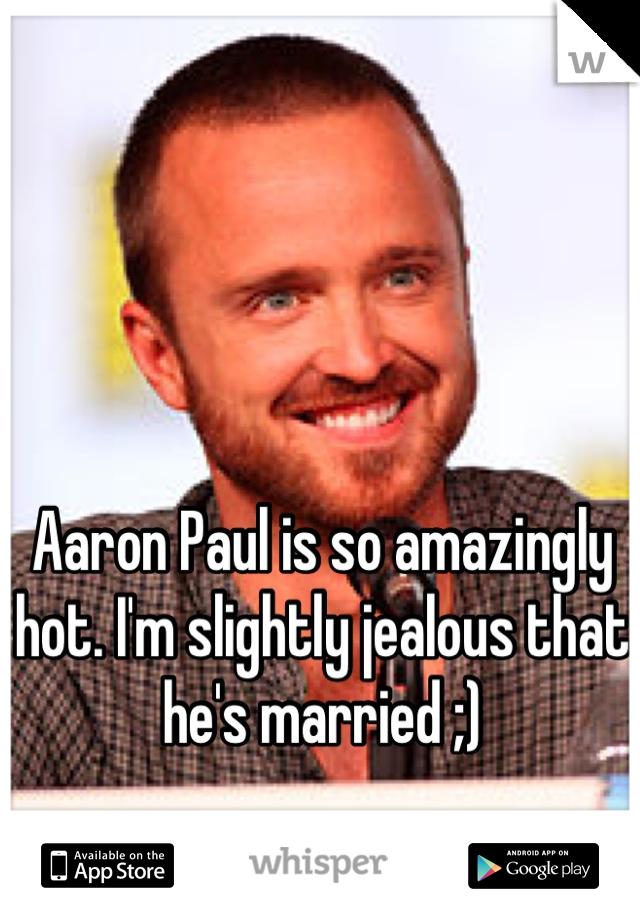 Aaron Paul is so amazingly hot. I'm slightly jealous that he's married ;)