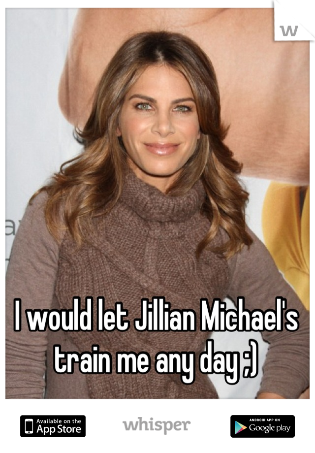 I would let Jillian Michael's train me any day ;)