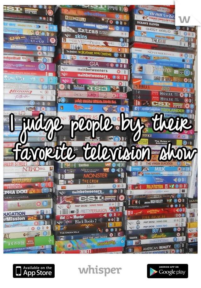 I judge people by their favorite television show