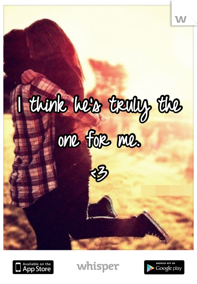 I think he's truly the one for me.  <3
