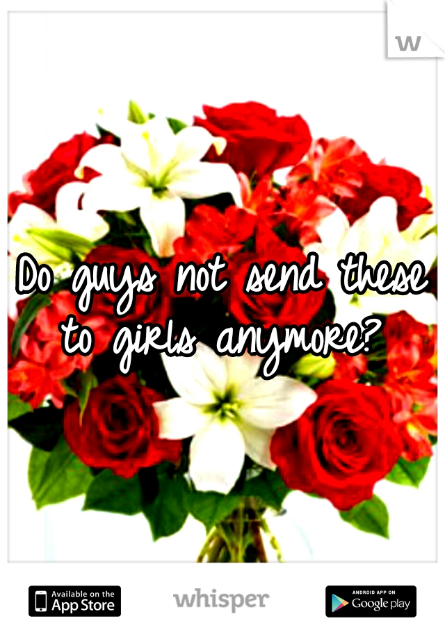 Do guys not send these to girls anymore?