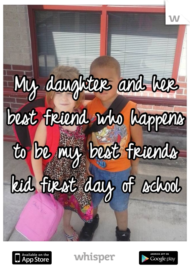 My daughter and her best friend who happens to be my best friends kid first day of school