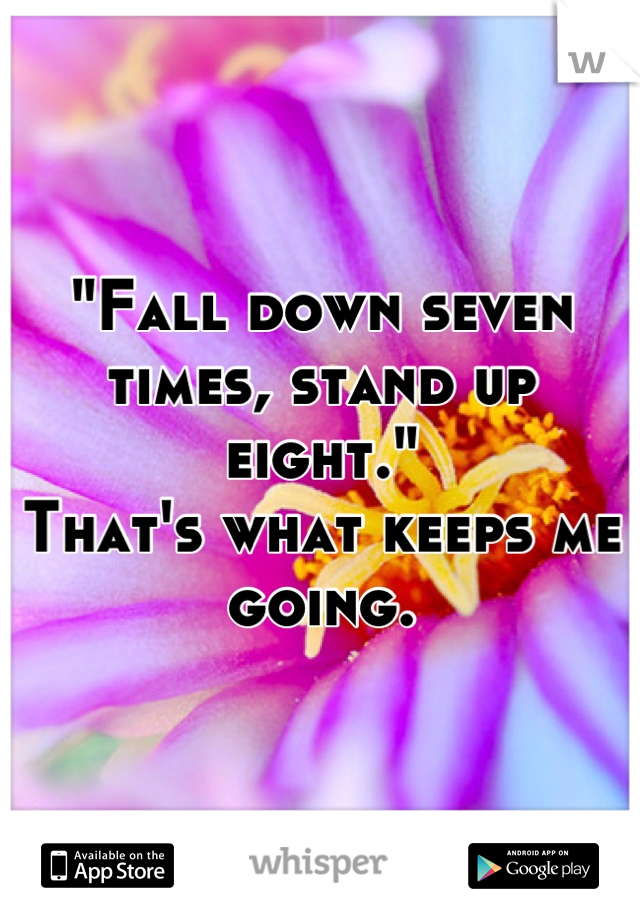 """""""Fall down seven times, stand up eight."""" That's what keeps me going."""