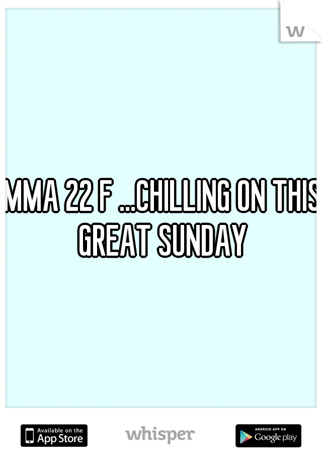 IMMA 22 F ...CHILLING ON THIS GREAT SUNDAY