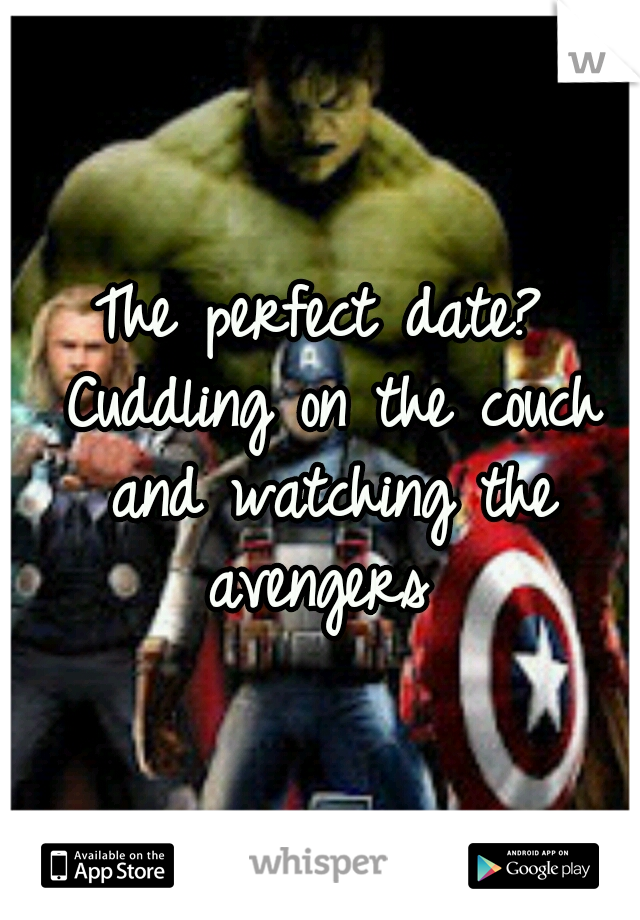 The perfect date? Cuddling on the couch and watching the avengers