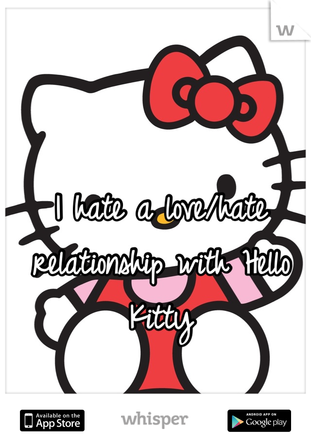 I hate a love/hate relationship with Hello Kitty