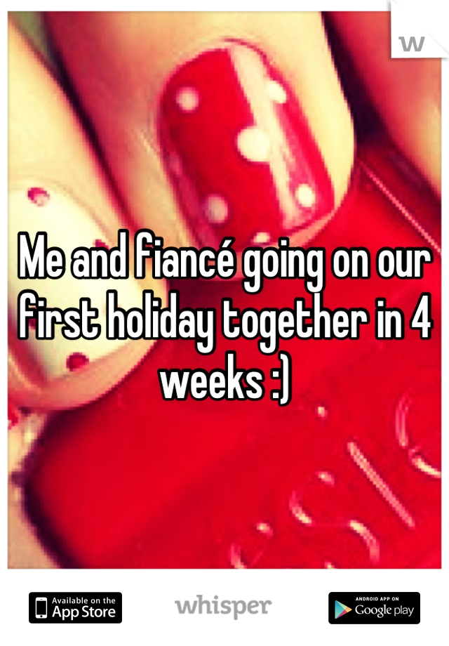 Me and fiancé going on our first holiday together in 4 weeks :)