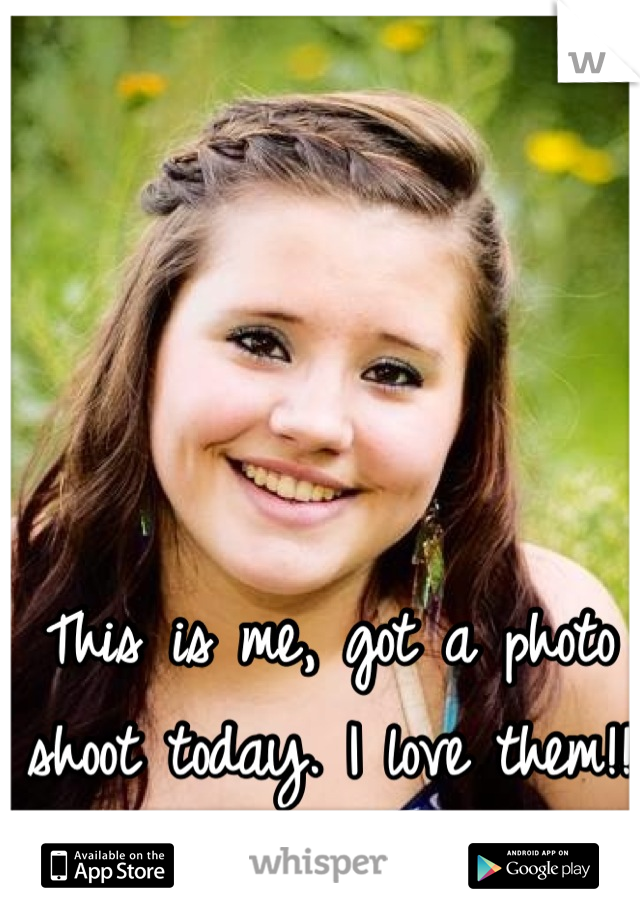 This is me, got a photo shoot today. I love them!!<3
