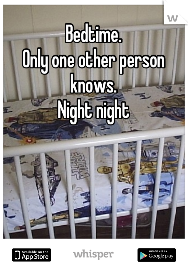 Bedtime.  Only one other person knows. Night night
