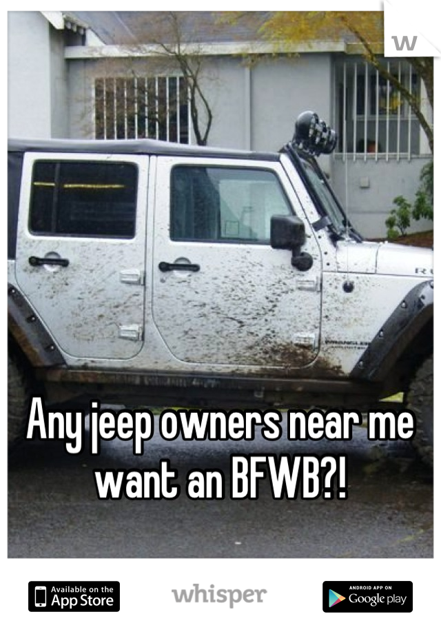 Any jeep owners near me want an BFWB?!