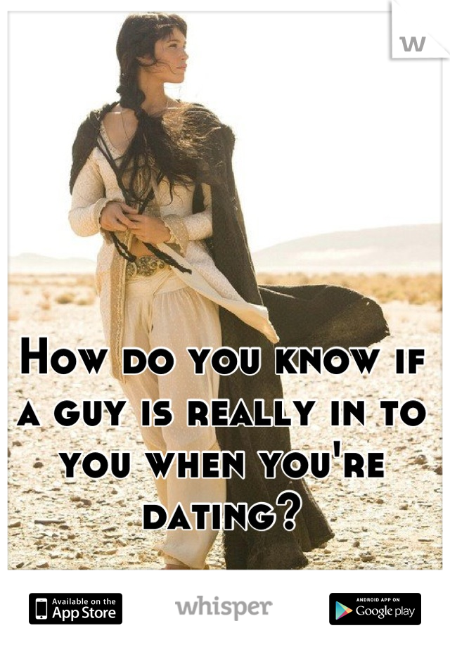 How do you know if a guy is really in to you when you're dating?