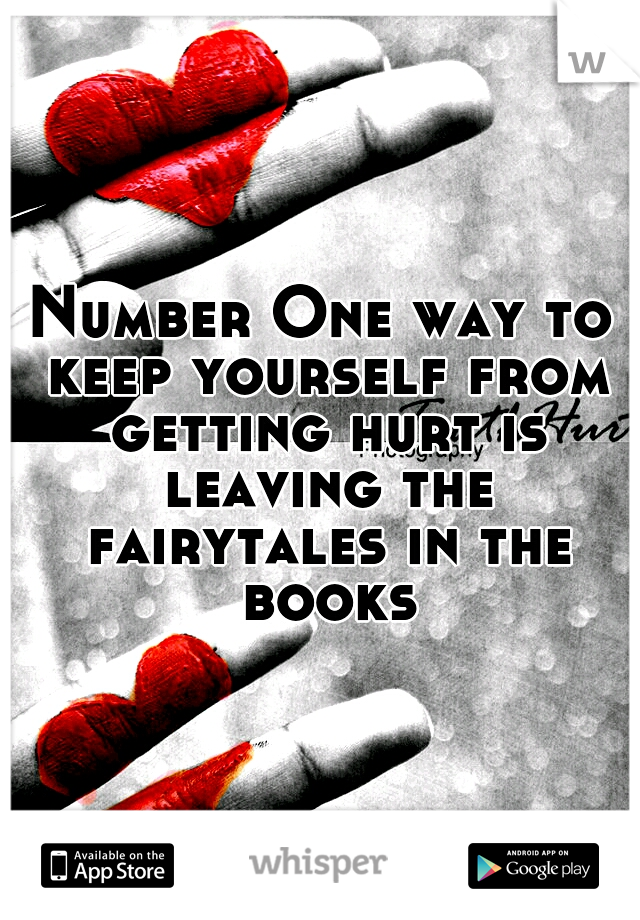 Number One way to keep yourself from getting hurt is leaving the fairytales in the books