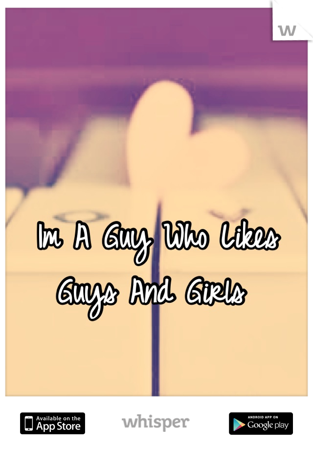 Im A Guy Who Likes Guys And Girls