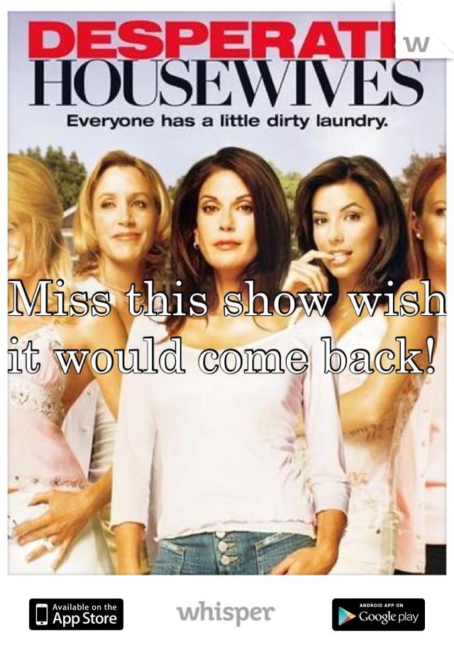 Miss this show wish it would come back!