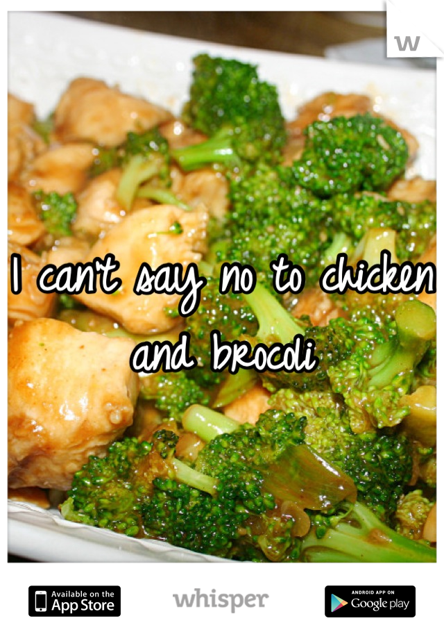 I can't say no to chicken and brocoli