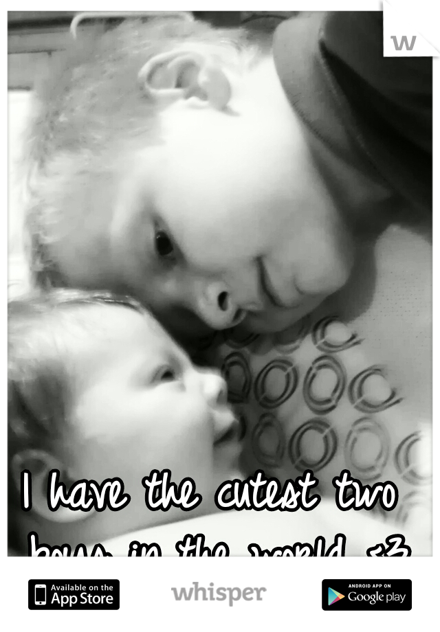I have the cutest two boys in the world <3