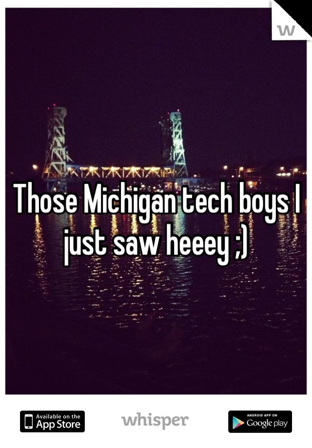Those Michigan tech boys I just saw heeey ;)