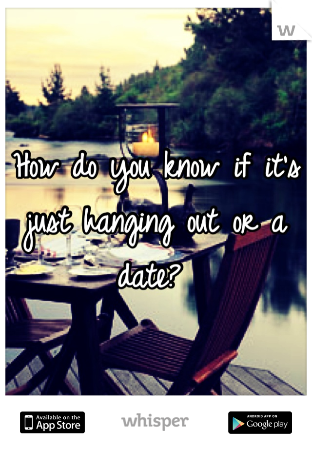 How do you know if it's just hanging out or a date?