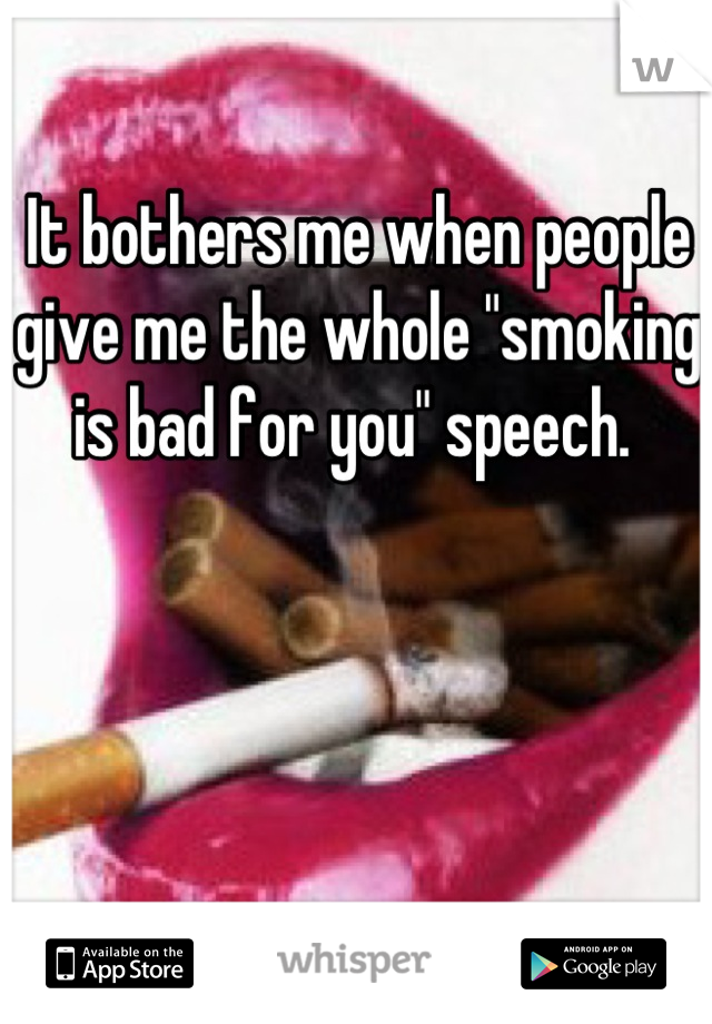 """It bothers me when people give me the whole """"smoking is bad for you"""" speech."""