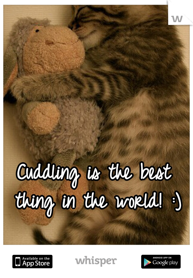 Cuddling is the best thing in the world! :)