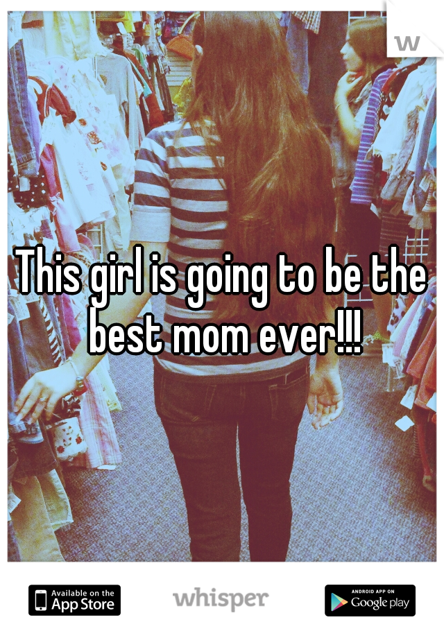 This girl is going to be the best mom ever!!!
