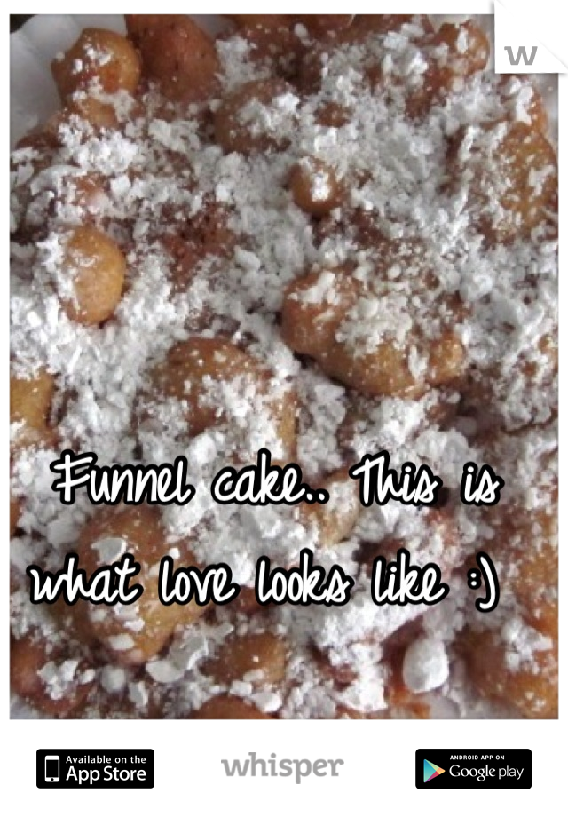 Funnel cake.. This is what love looks like :)