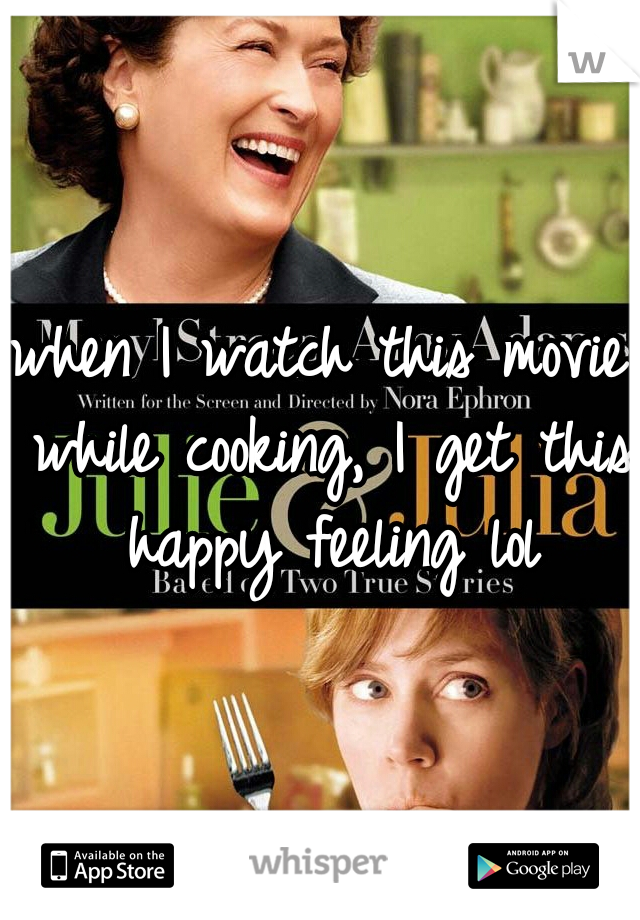 when I watch this movie while cooking, I get this happy feeling lol