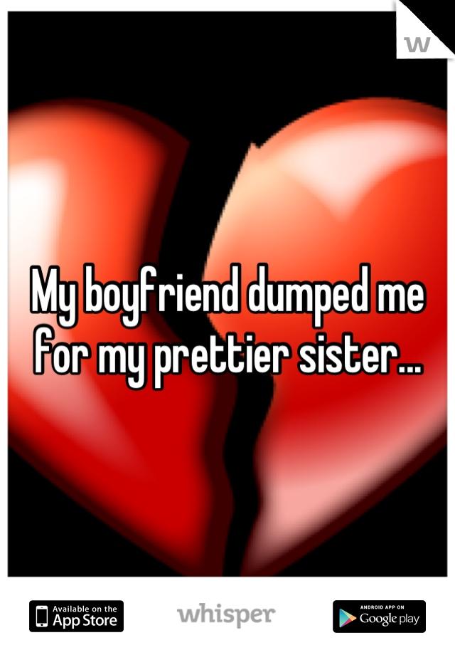My boyfriend dumped me for my prettier sister...