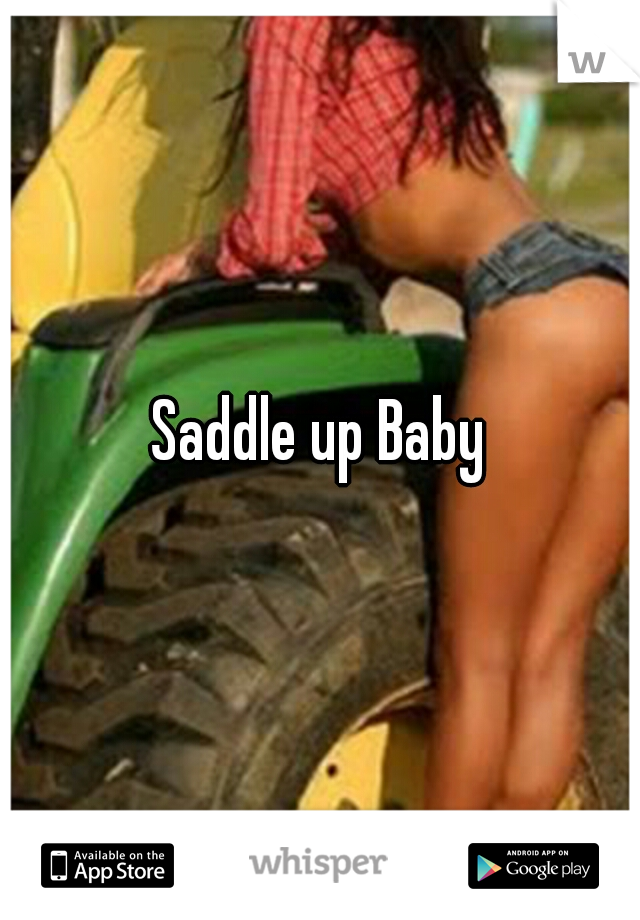 Saddle up Baby