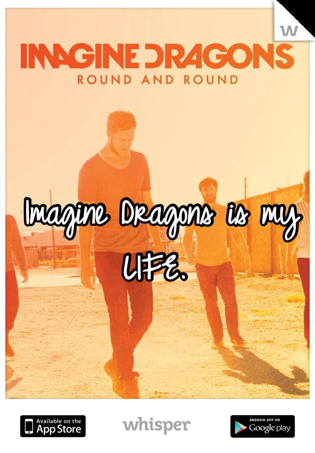 Imagine Dragons is my LIFE.